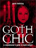 Goth Chic: A Connoisseur's Guide to Dark Culture (0859653080) by Gavin Baddeley