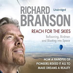 Reach for the Skies: Ballooning, Birdmen and Blasting into Space | [Richard Branson]