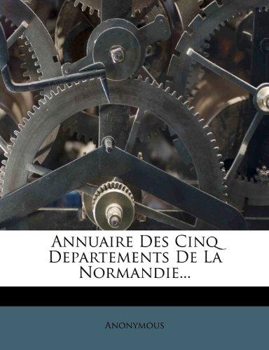 Annuaire Des Cinq Departements De La Normandie...
