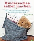 Kindersachen selber machen: Die Kreativ-Schatzkiste für Kleidung, Spielzeug und Geschenke