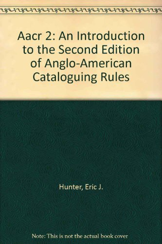 Aacr 2: An Introduction to the Second Edition of Anglo-American Cataloguing Rules