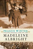 Prague Winter: A Personal Story of Remembrance and War, 1937-1948