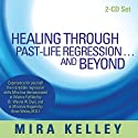 Healing Through Past-Life Regression...and Beyond  by Mira Kelley