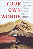 Your Own Words: The Bestselling Author of Word Court Explains How to Decipher Decipher the Dictionary, Master the Usage Manual, and Be Your Own Language Expert (1582432821) by Wallraff, Barbara