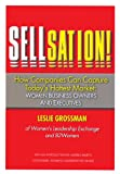 Sellsation!: How Companies Can Capture Today's Hottest Market: Women Business Owners and Executives