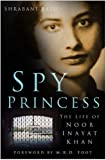 Shrabani Basu Spy Princess: The Life of Noor Inayat Khan