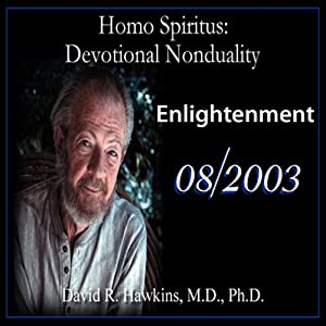 Homo Spiritus: Devotional Nonduality Series (Enlightenment - August 2003) | [David R. Hawkins, M.D.]