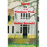 Ghost of the Timeless Tree: An Illustrated Ghost Story for Tweens and Teensdi Kathy Barnett