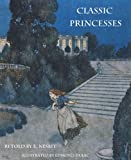Classic Princesses (Illustrated by Edmund Dulac)