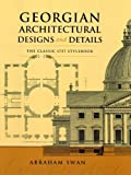 Georgian Architectural Designs and Details: The Classic 1757 Stylebook (Dover Architecture)