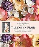 Tartas en flor: El Arte De Elaborar Y Modelar Exquisitas Flores De Azúcar