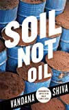 Soil Not Oil: Environmental Justice in an Age of Climate Crisis (0896087824) by Shiva, Vandana
