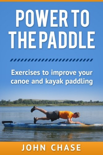 Power to the Paddle: : Exercises to Improve your Canoe and Kayak Paddling