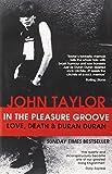 John Taylor In The Pleasure Groove: Love, Death and Duran Duran