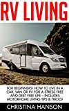 Search : RV Living: For Beginners! How To Live In A Car, Van Or RV For A Stress Free And Debt Free Life - Includes Motorhome Living Tips & Tricks! (RV Living, RV, RV Travel, Motorhome Living)