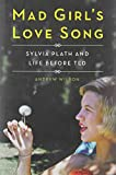 Mad Girls Love Song: Sylvia Plath and Life Before Ted