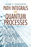 Path Integrals and Quantum Processes (Dover Books on Physics)