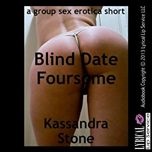 Blind Date Foursome: A Group Sex Short | [Kassandra Stone]