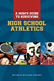 img - for A Moms Guide to Surviving High School Athletics book / textbook / text book