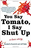 Image of You Say Tomato, I Say Shut Up: A Love Story