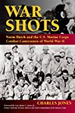 img - for War Shots: Norm Hatch and the U.S. Marine Corps Combat Cameramen of World War II book / textbook / text book