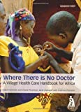 img - for Where There is No Doctor: A Village Health Care Handbook for Africa NEW EDITION by David Werner, Carol Thuman, Jane Maxwell, Andrew Pearson published by Macmillan Education (2004) book / textbook / text book