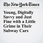 Young, Digitally Savvy and Just Fine with a Little Grime in Their Subway Cars | Sarah Maslin Nir