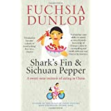 Shark's Fin and Sichuan Pepper: A sweet-sour memoir of eating in Chinaby Fuchsia Dunlop