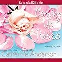 Coming Up Roses (       UNABRIDGED) by Catherine Anderson Narrated by Julia Gibson