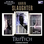 Triptych (       UNABRIDGED) by Karin Slaughter Narrated by Michael Kramer