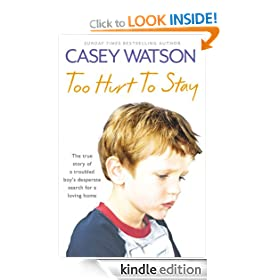 Too Hurt to Stay: The True Story of a Troubled Boy's Desperate Search for a Loving Home: The True Story of a Troubled Boy's Desperate Search for a Loving Home