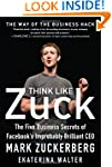 Think Like Zuck: The Five Business Se...