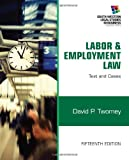Labor and Employment Law: Text & Cases (South-Western Legal Studies in Business)