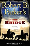 Robert B. Parkers The Bridge (A Cole and Hitch Novel)