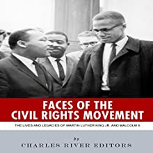 Faces of the Civil Rights Movement: The Lives and Legacies of Martin Luther King Jr. and Malcolm X (       UNABRIDGED) by Charles River Editors Narrated by Michael Gilboe