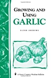 Growing and Using Garlic: Storey's Country Wisdom Bulletin A-183 (Storey Country Wisdom Bulletin)