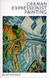 German Expressionist Painting (0520025156) by Selz, Peter