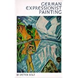 German Expressionist Painting ~ Peter Selz
