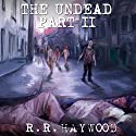 The Undead: Part 2 (       UNABRIDGED) by R. R. Haywood Narrated by Dan Morgan