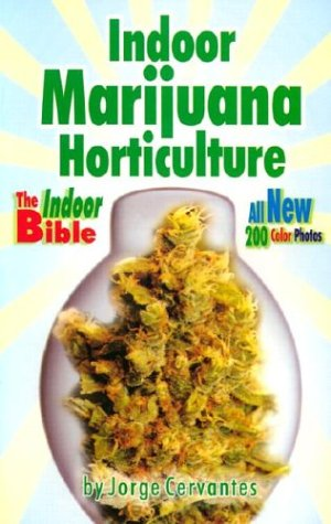 Indoor Marijuana Horticulture - The Indoor Bible