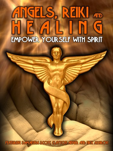 Angels, Reiki And Healing: Empower Your Spirit