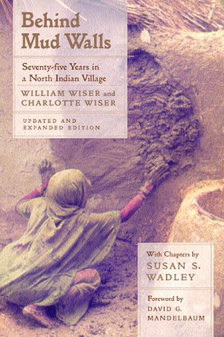 Behind Mud Walls: Seventy-five Years in a North Indian...