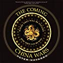 The Coming China Wars: Where They Will Be Fought and How They Can Be Won (       UNABRIDGED) by Peter Navarro Narrated by Stow Lovejoy