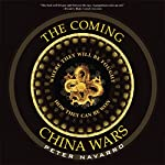 The Coming China Wars: Where They Will Be Fought and How They Can Be Won | Peter Navarro