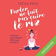Parler ne fait pas cuire le riz   Livre audio Auteur(s) : Cécile Krug Narrateur(s) : Elodie Huber