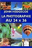 echange, troc John Hedgecoe - La photographie au 24 x 36