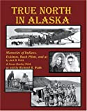 img - for True North in Alaska: Memories of Indians, Eskimos, Bush Pilots and Us book / textbook / text book