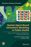 img - for Spatial Agent-Based Simulation Modeling in Public Health: Design, Implementation, and Applications for Malaria Epidemiology (Wiley Series in Modeling and Simulation) book / textbook / text book