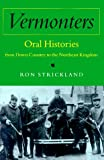 Vermonters: Oral Histories from Down Country to the Northeast Kingdom (0874518679) by Ron Strickland