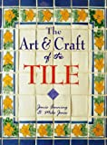 cover of The Art and Craft of the Tile: A Complete Course in Designing, Making and Decorating Handcrafted Tiles